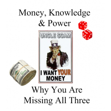 Money, Knowledge and Power - Why You are Missing All Three